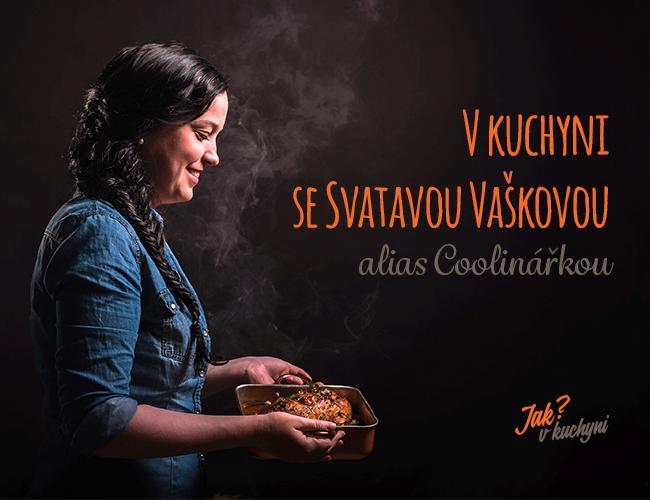 VIP osobnosti: Vkuchyni se Svatavou Vaškovou alias Coolinářkou