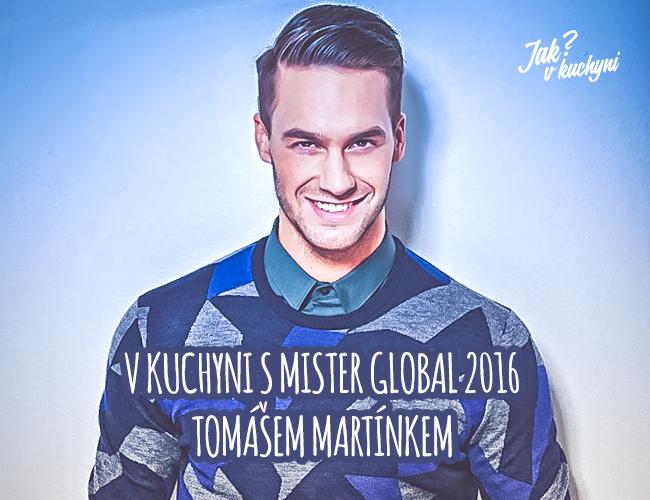 V kuchyni s Mister Global 2016 Tomášem Martínkem
