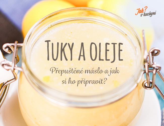 Tuky a oleje: Přepuštěné máslo a jak ho připravit
