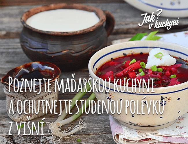 Poznejte maďarskou kuchyni a ochutnejte studenou polévku z višní