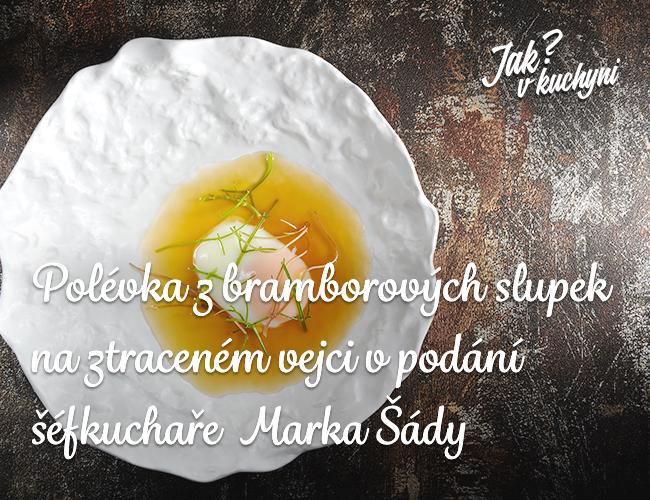 Polévka z bramborových slupek na ztraceném vejci v podání uznávaného Marka Šády