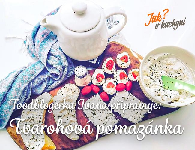 Foodblogerka Ivana připravuje: Tvarohová pomazánka